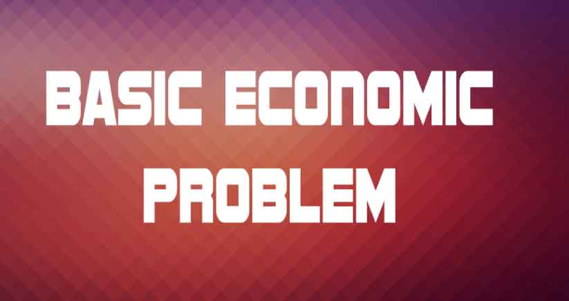 List of Basic Economic Problems and their Solution